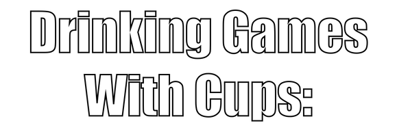Drinking Games With Cups